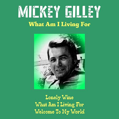 What Am I Living For by Mickey Gilley