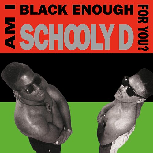 Am I Black Enough for You? by Schoolly D