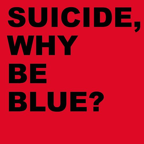 Why Be Blue? de Suicide