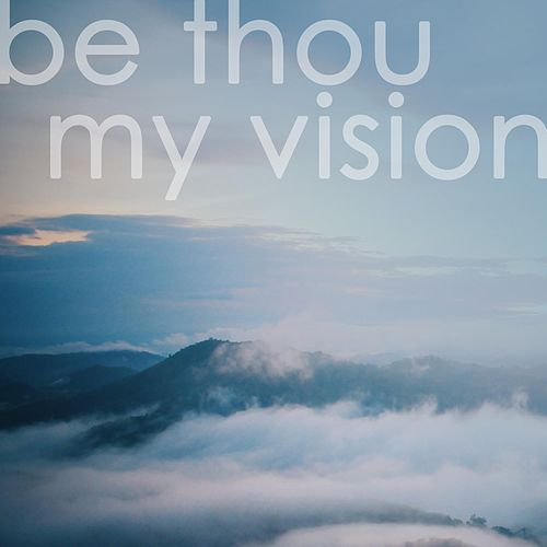 Be Thou My Vision by The Unchained