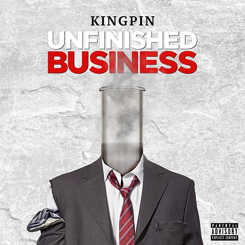 Unfinished Business by The Kingpin