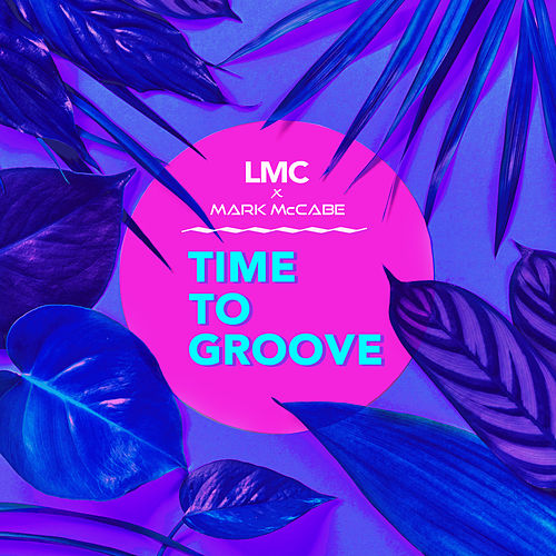 Time To Groove (LMC X Mark McCabe) de LMC