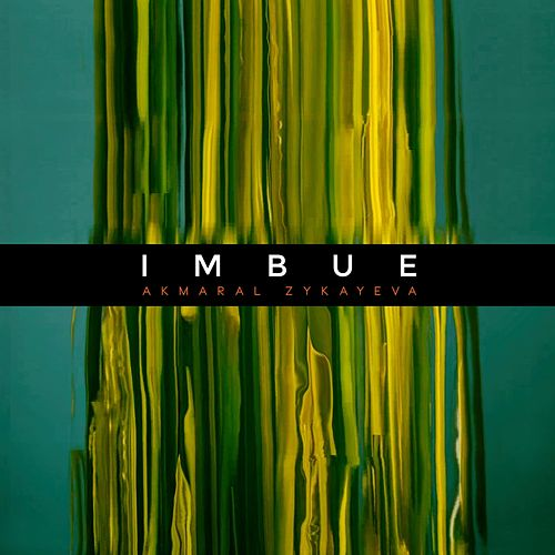 Imbue by Akmaral Zykayeva
