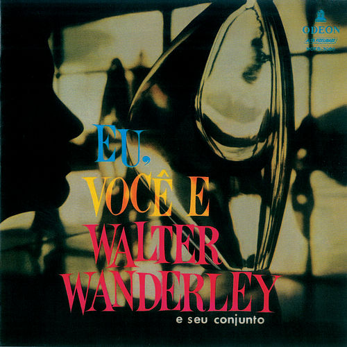Eu, Você E Walter Wanderley de Walter Wanderley