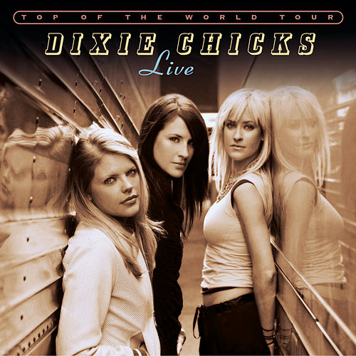 Top Of The World Tour Live by Dixie Chicks