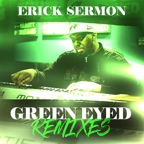 Green Eyed Remixes de Erick Sermon