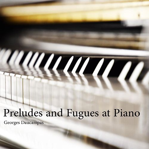 Preludes and Fugues at Piano von Georges Daucampas