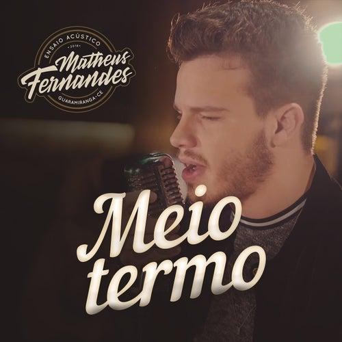 Meio Termo (Acústico) by Matheus Fernandes