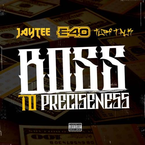 Boss to Preciseness (feat. E-40 & Turf Talk) by Jay Tee