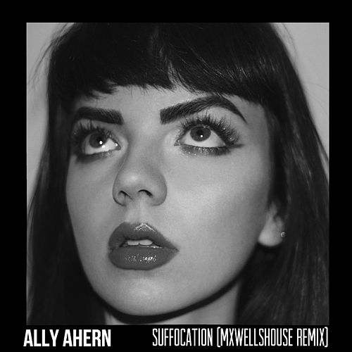 Suffocation (Mxwellshouse Remix) by Ally Ahern