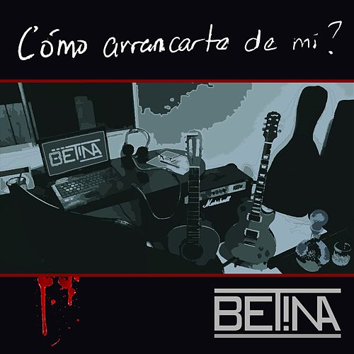 Como Arrancarte De MI by Betina