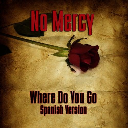 Where Do You Go? (Spanish Version) de No Mercy