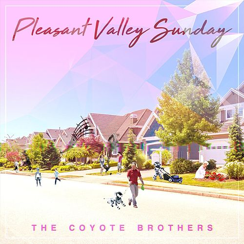 Pleasant Valley Sunday by The Coyote Brothers