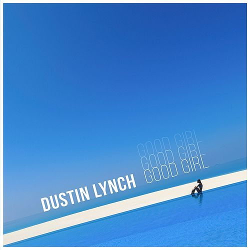 Good Girl by Dustin Lynch