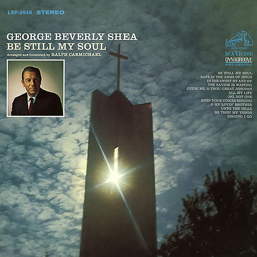 Be Still My Soul by George Beverly Shea