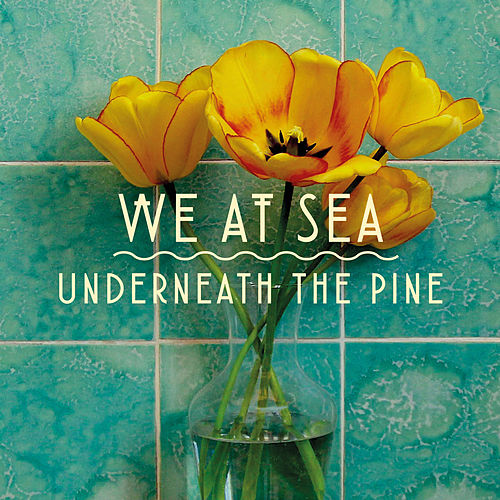 Underneath the Pine von We At Sea