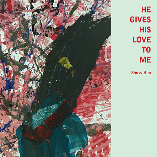 He Gives His Love to Me by She & Him