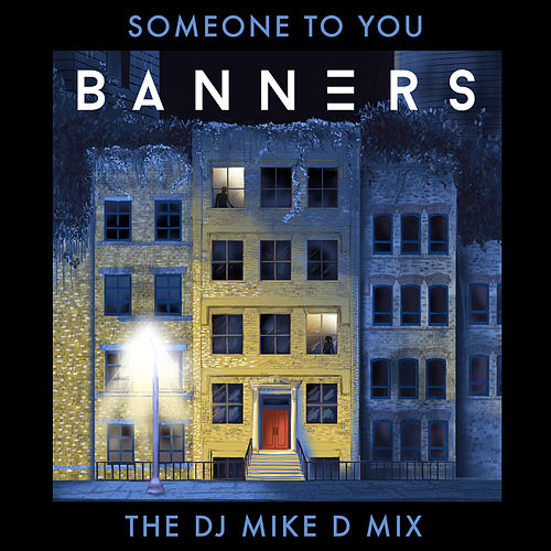Someone To You (The DJ Mike D Mix) by Banners