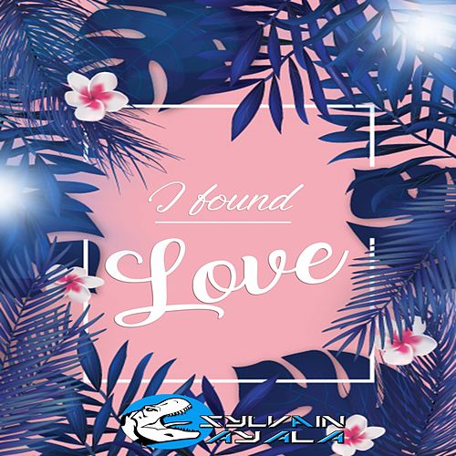 I Found Love by Sylvain AYALA