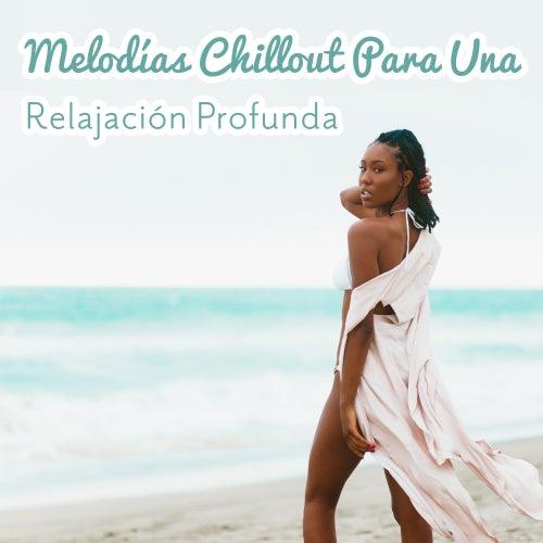 Melodías Chillout Para Una Relajación Profunda von Ibiza Chill Out