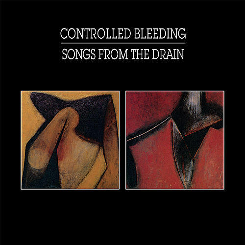 Songs from the Drain by Controlled Bleeding