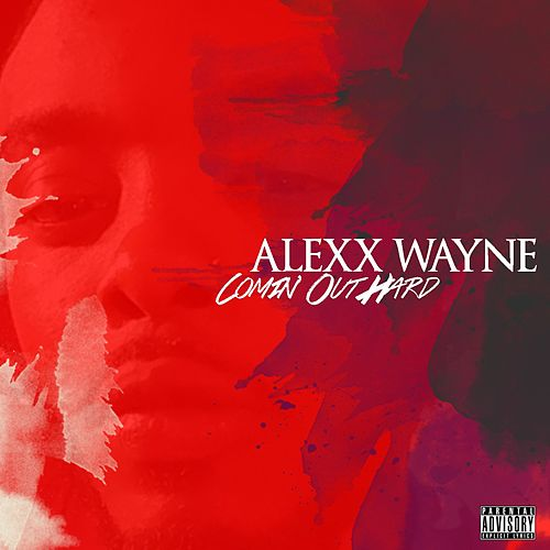 Comin' Out Hard by Alexx Wayne