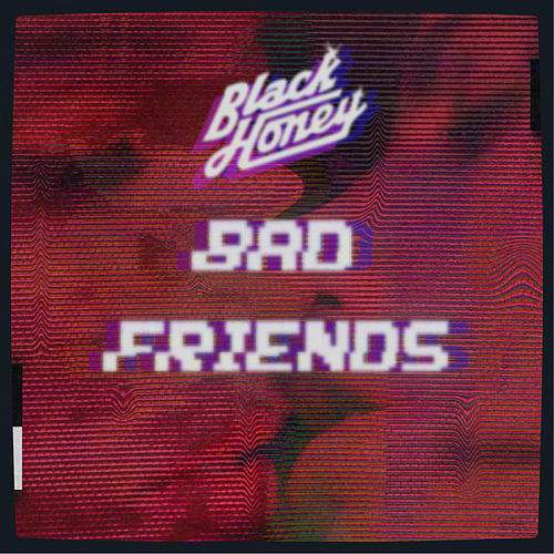 Bad Friends by Black Honey