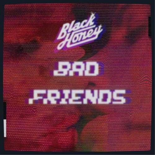 Bad Friends by Black Honey