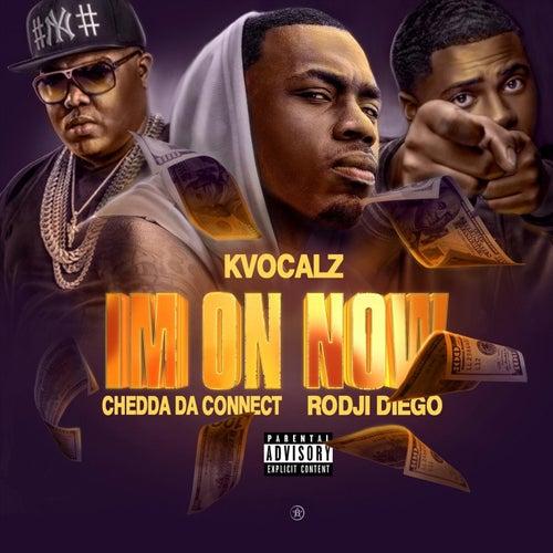 I'm On Now (feat. Chedda Da Connect & Rodji Diego) de K.Vocalz