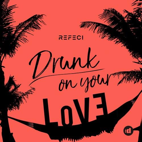 Drunk On Your Love de Refeci