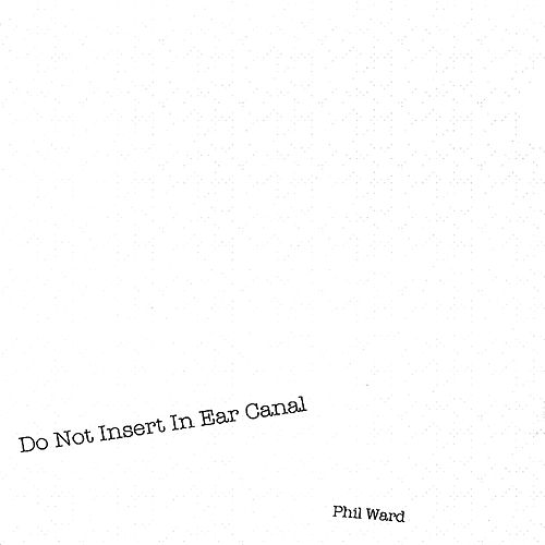 Do Not Insert In Ear Canal by Phil Ward