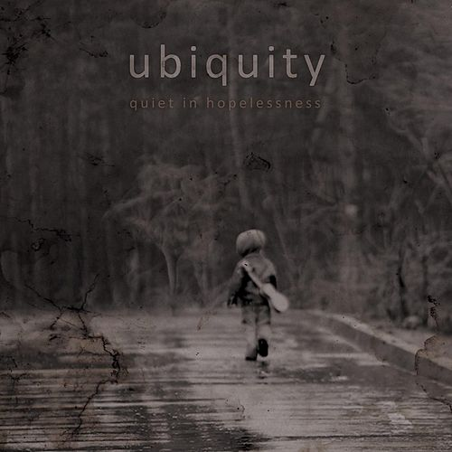 Quiet In Hopelessness by Ubiquity