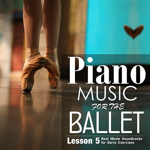 Piano Music for the Ballet Lesson 5: Best Movie Sountracks for Barre Exercises by Alessio De Franzoni