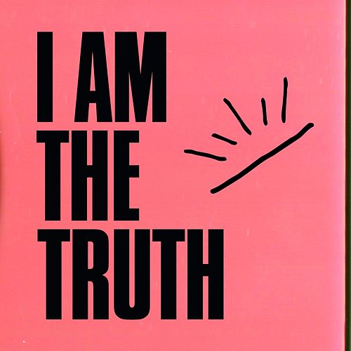 I Am the Truth by Holy Esque