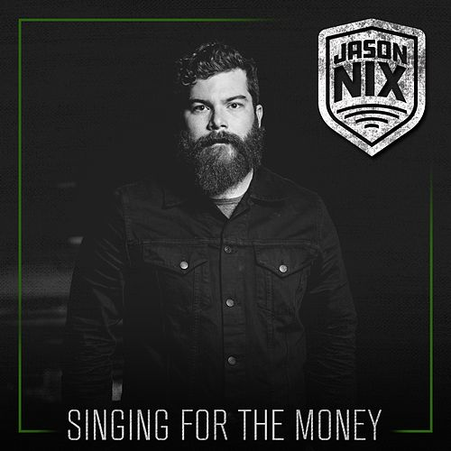 Singing for the Money by Jason Nix