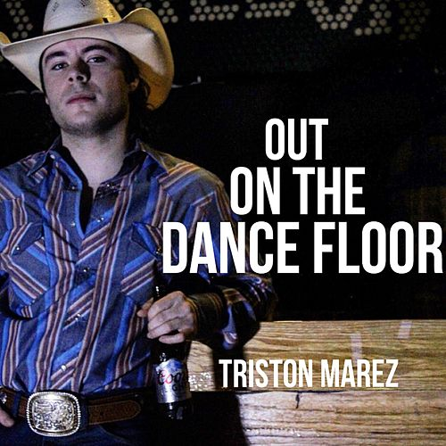 Out on the Dance Floor by Triston Marez
