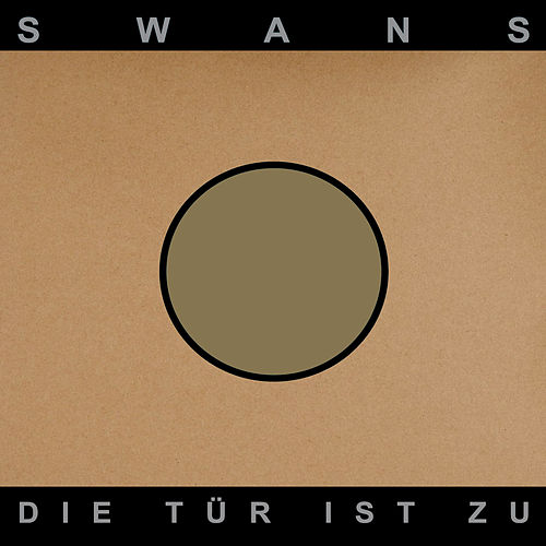 Die Tür Ist Zu by Swans