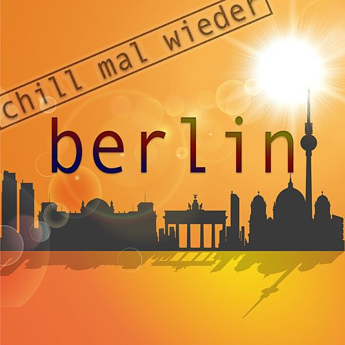 Berlin - Chill Mal Wieder by Various Artists