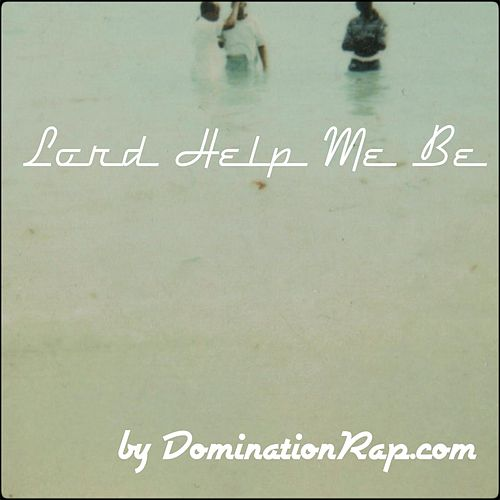 Lord Help Me Be by Dominationrap.com