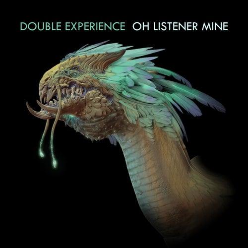 Oh Listener Mine de Double Experience