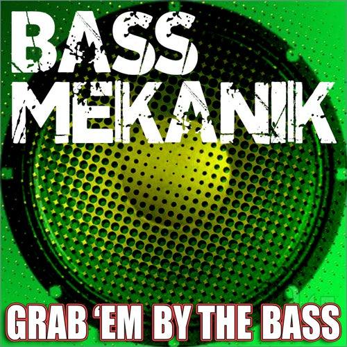 Grab'em by the Bass de Bass Mekanik