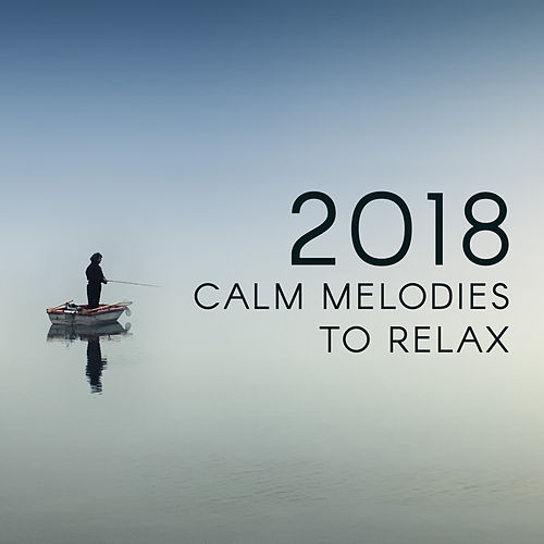 2018 Calm Melodies to Relax by Relaxing Spa Music