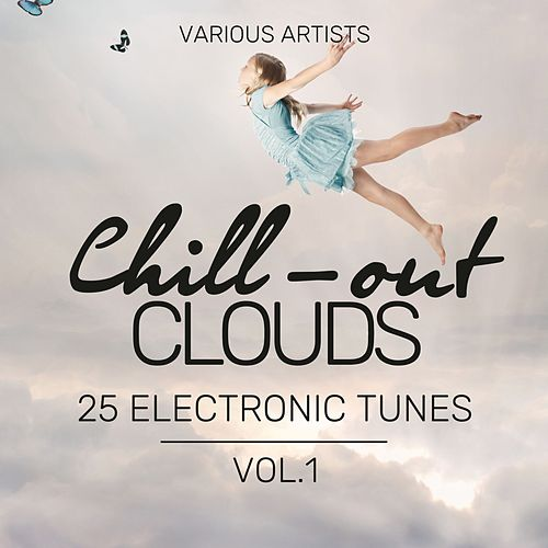 Chill-Out Clouds (25 Electronic Tunes), Vol. 1 by Various Artists