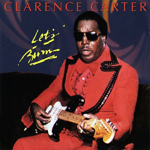 Let's Burn by Clarence Carter