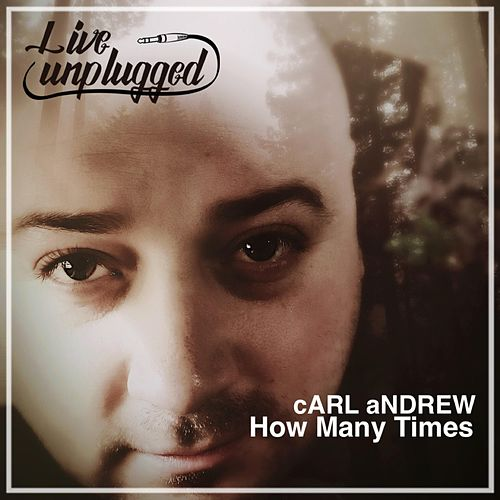 How Many Times (Live & Unplugged) by Carl Andrew
