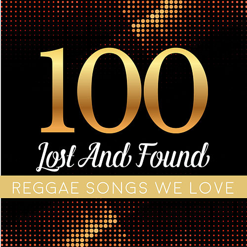 100 Lost and Found Reggae Songs We Love de Various Artists