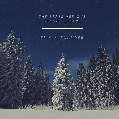 The Stars Are Our Grandmothers de Erik Alexander