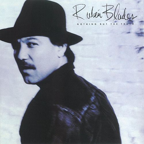 Nothing But The Truth de Ruben Blades