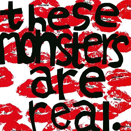These Monsters Are Real by Heavens to Betsy