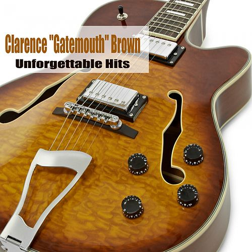 Unforgettable Hits de Clarence 'Gatemouth' Brown